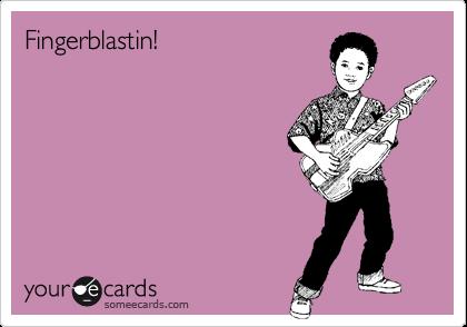 Fingerblastin!