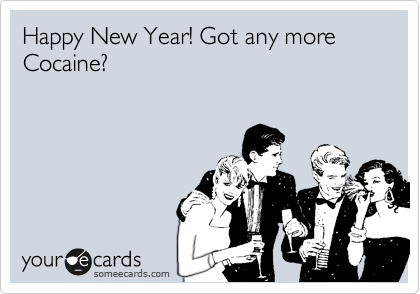 Happy New Year! Got any more Cocaine?