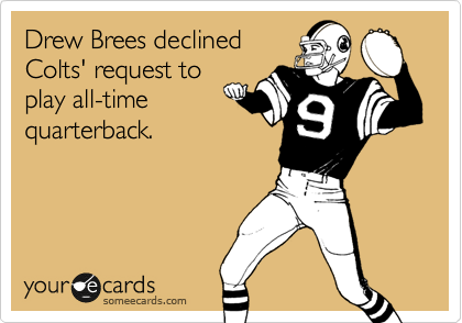 Drew Brees declined Colts' request to play all-time quarterback.