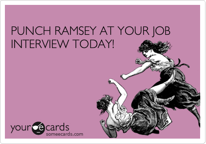 PUNCH RAMSEY AT YOUR JOB INTERVIEW TODAY!