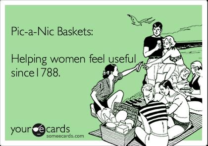 Pic-a-Nic Baskets:  Helping women feel useful since1788.