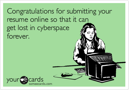 Congratulations for submitting your resume online so it can 