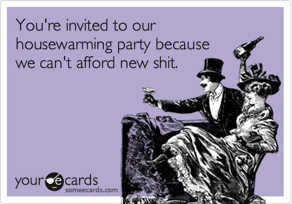 Youre Invited To Our Housewarming Party Because We Cant Afford – Funny Housewarming Party Invitations