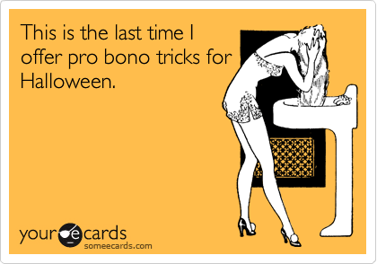 This is the last time I offer pro bono tricks for Halloween.