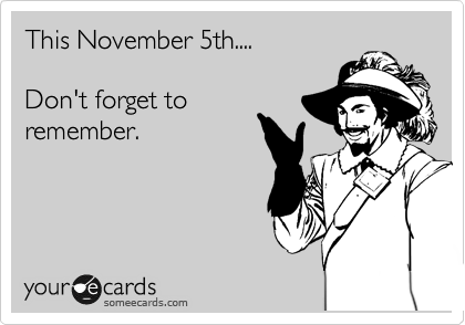 This November 5th....  Don't forget to remember.