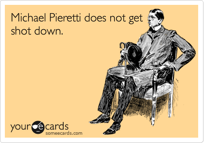 Michael Pieretti does not get shot down.