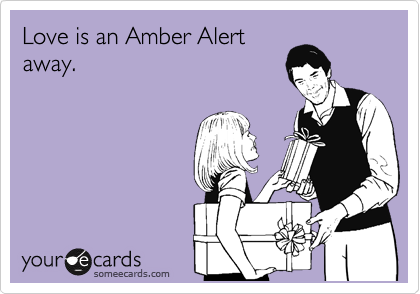 Love is an Amber Alert away.