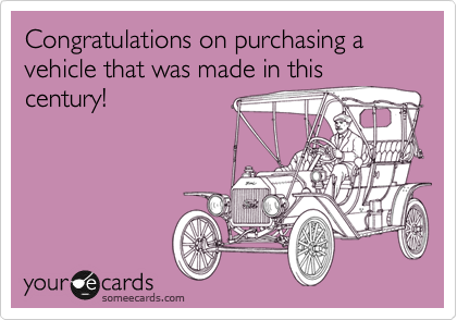 Congratulations on purchasing a vehicle that was made in this century!