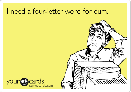 I need a four-letter word for dum.