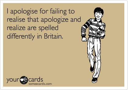 I apologise for failing to realise that apologize and realize are spelled differently in Britain.