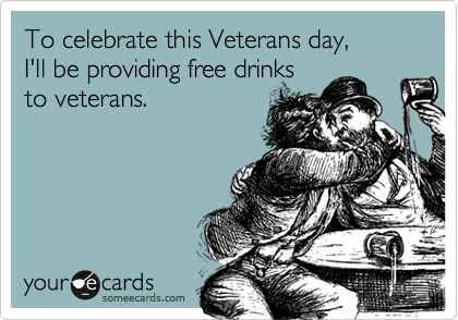 To celebrate this Veterans day,  I'll be providing free drinks to veterans.