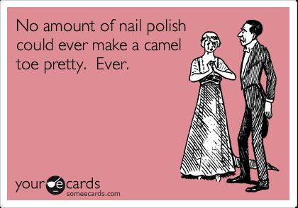 No amount of nail polish could ever make a camel toe pretty.  Ever.