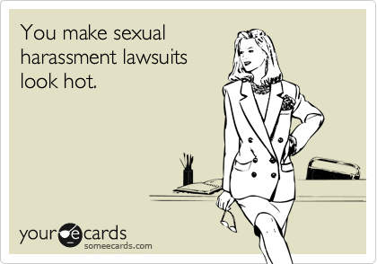You make sexual harassment lawsuits look hot.