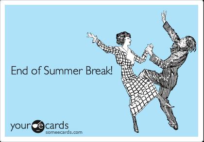 End of Summer Break!
