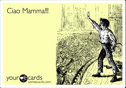 Ciao Mamma!!