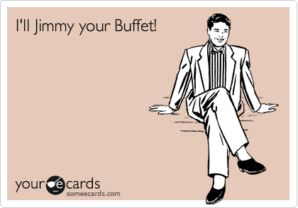I'll Jimmy your Buffet!