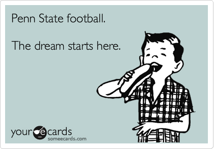 Penn State football.  The dream starts here.