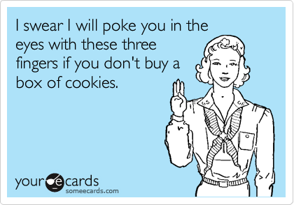 I swear I will poke you in the eyes with these three fingers if you don't buy a box of cookies.