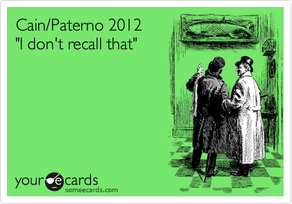 """Cain/Paterno 2012 """"I don't recall that"""""""