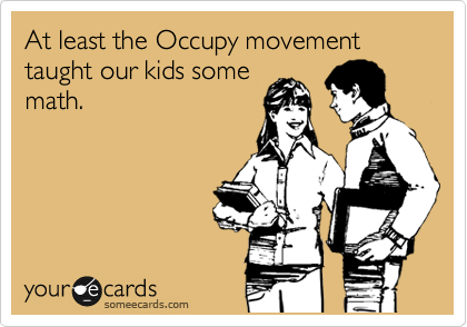 At least the Occupy movement taught our kids some math.