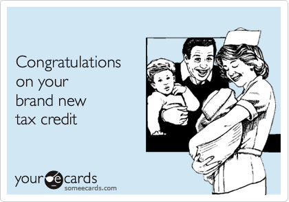 Congratulations on your brand new tax credit