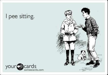 I pee sitting.