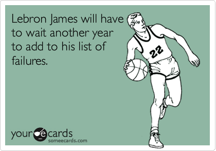 Lebron James will have to wait another year to add to his list of failures.