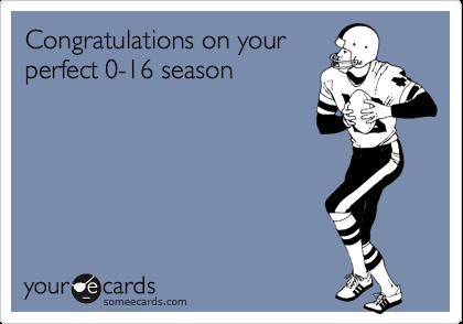 Congratulations on your perfect 0-16 season