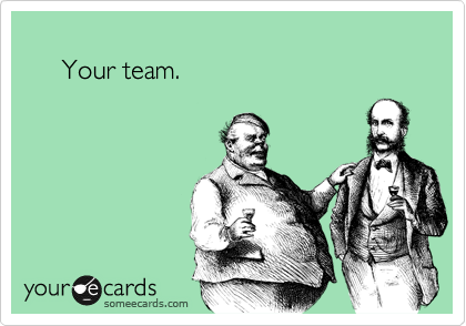 Your team.