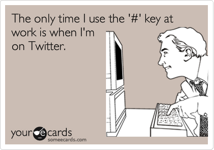 The only time I use the '%23' key at work is when I'm on Twitter.