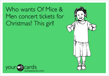 Who wants Of Mice & Men concert tickets for Christmas? This girl!