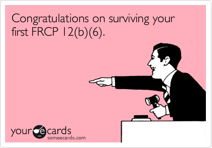 Congratulations on surviving your first FRCP 12%28b%29%286%29.