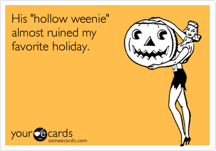 "His ""hollow weenie"" almost ruined my favorite holiday."