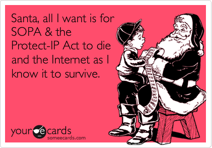 Santa, all I want is for SOPA & the Protect-IP Act to die and the Internet as I know it to survive.