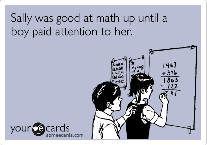 Sally was good at math up until a boy paid attention to her.