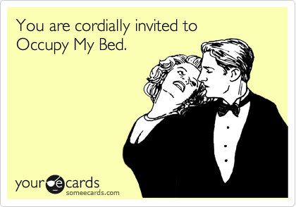 You are cordially invited to Occupy My Bed.
