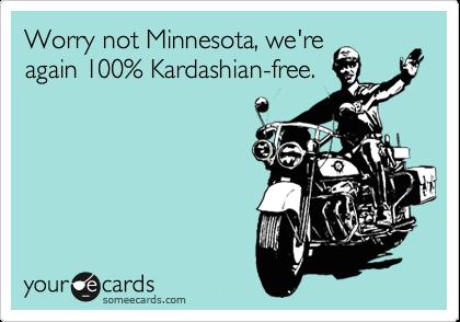 Worry not Minnesota, we're again 100% Kardashian-free.