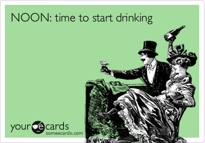 NOON: time to start drinking