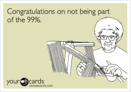 Congratulations on not being part of the 99%.