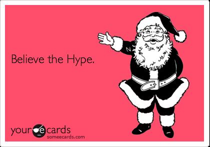 Believe the Hype.