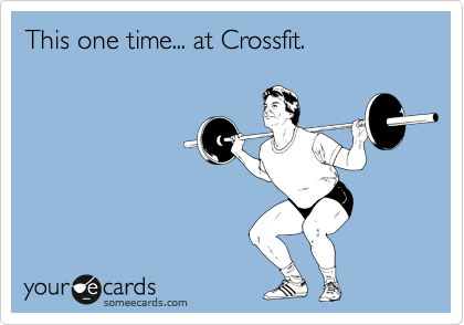 This one time... at Crossfit.