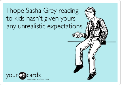 I hope Sasha Grey reading to kids hasn't given yours any unrealistic expectations.