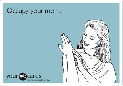 Occupy your mom.