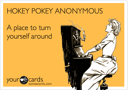 HOKEY POKEY ANONYMOUS   A place to turn yourself around