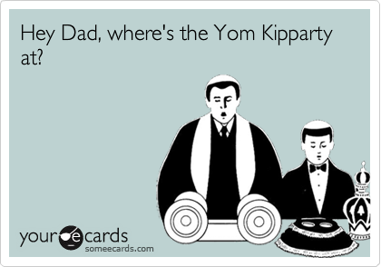Hey Dad, where's the Yom Kipparty at?