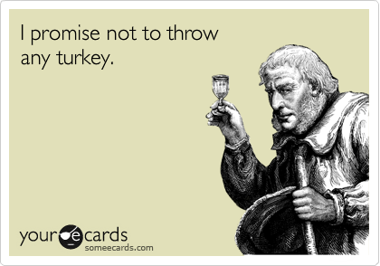 I promise not to throw any turkey.