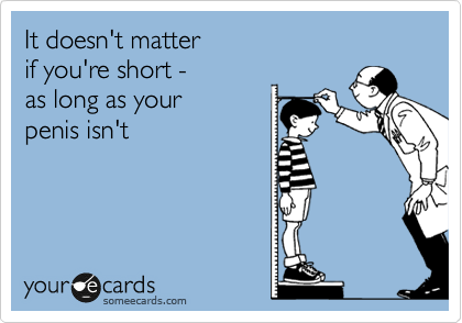 It doesn't matter if you're short - as long as your penis isn't