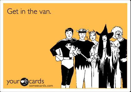 Get in the van.