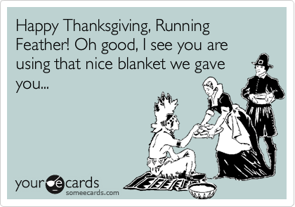 Happy Thanksgiving, Running Feather! Oh good, I see you are using that nice blanket we gave you...