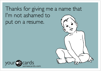 Thanks for giving me a name that I'm not ashamed to put on a resume.